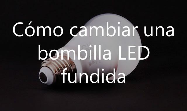 Cómo cambiar una bombilla LED fundida