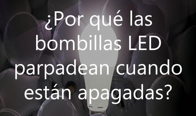bombillas LED parpadean cuando están apagadas